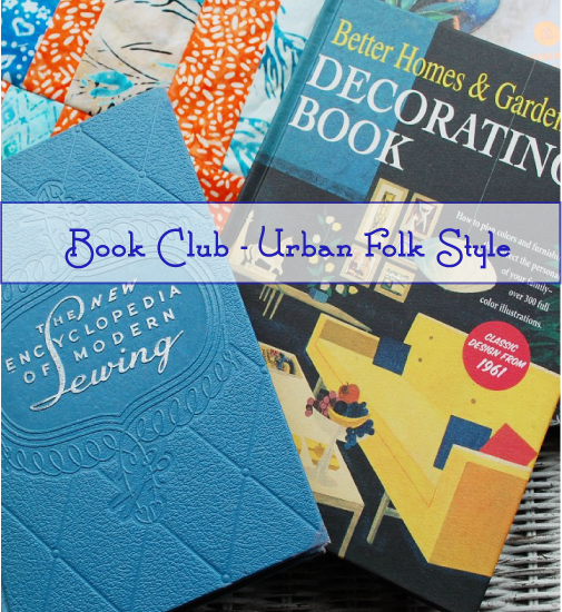 Urban Folk Home Style, Mid century modern, New Vintage, Modern Old-fashioned, Sewing and Decor books, Banyan Batiks