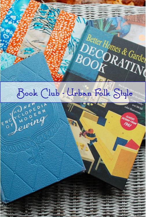 Urban Folk Home Style, Mid century modern, New Vintage, Modern Old-fashioned, Sewing and Decor books, Banyan Batiks