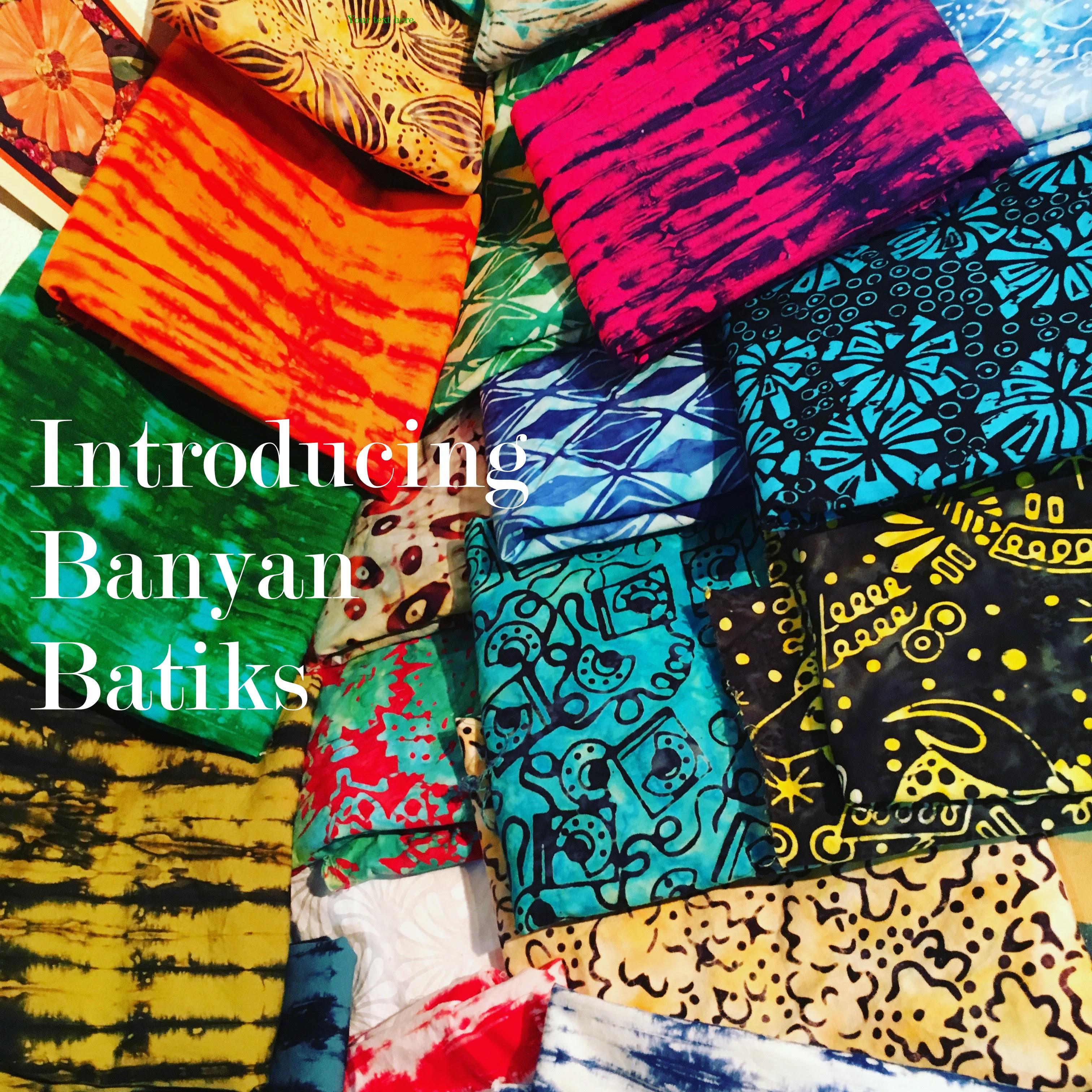 Introducing Banyan Batiks